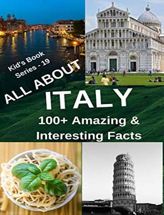 ALL ABOUT ITALY: 100 Amazing and Interesting Facts