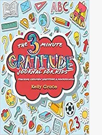 The 3 Minute Gratitude Journal for Kids: Teaching Children Gratitude and Mindfulness