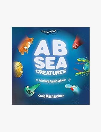 A B Sea Creatures: An Astonishing Aquatic Alphabet