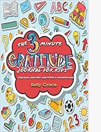 The 3 Minute Gratitude Journal for Kids: Teaching Children Gratitude and Mindfulness